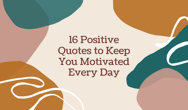 Positive Quotes to Keep You Motivated Every Day